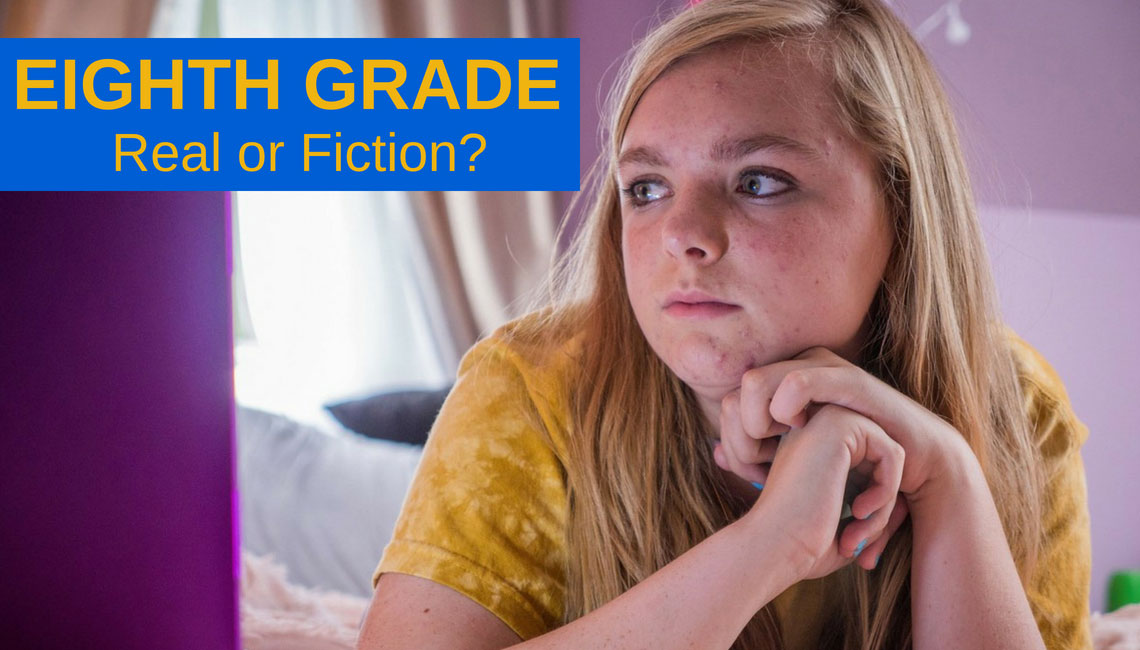 Eighth Grade: Real or Fiction?